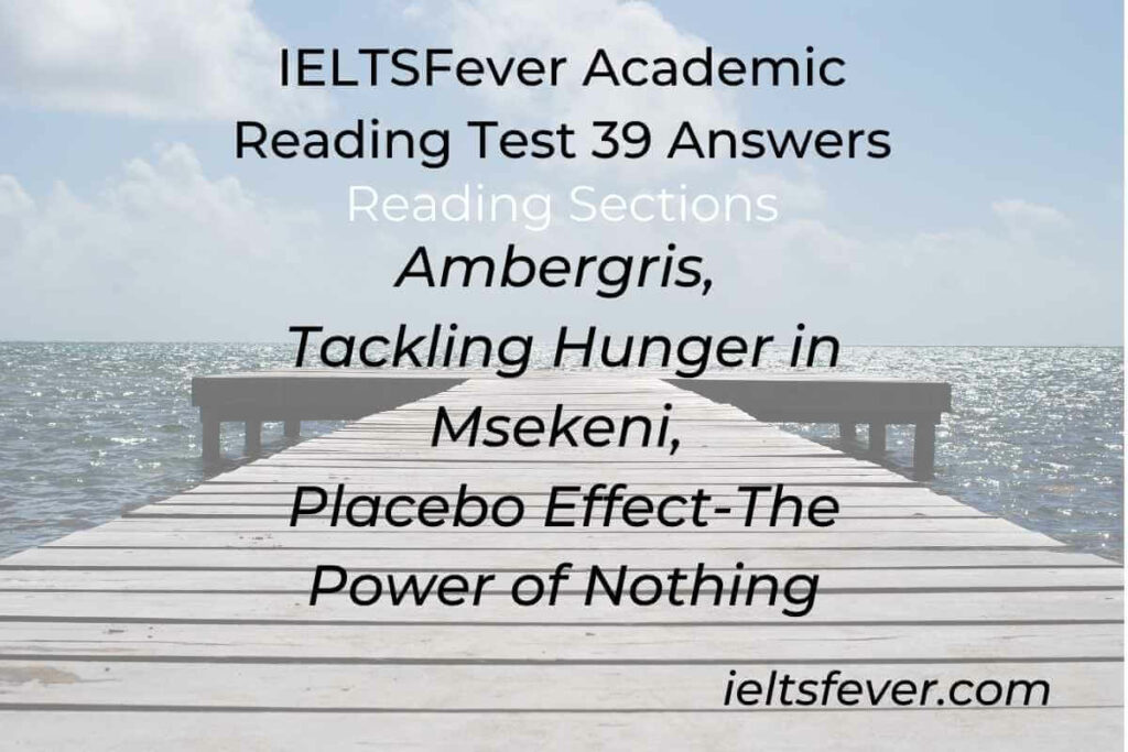 IELTSFever Academic Reading Test 39 Answers ( Passage 1 Ambergris, Passage 2 Tackling Hunger in Msekeni, Passage 3 Placebo Effect-The Power of Nothing)