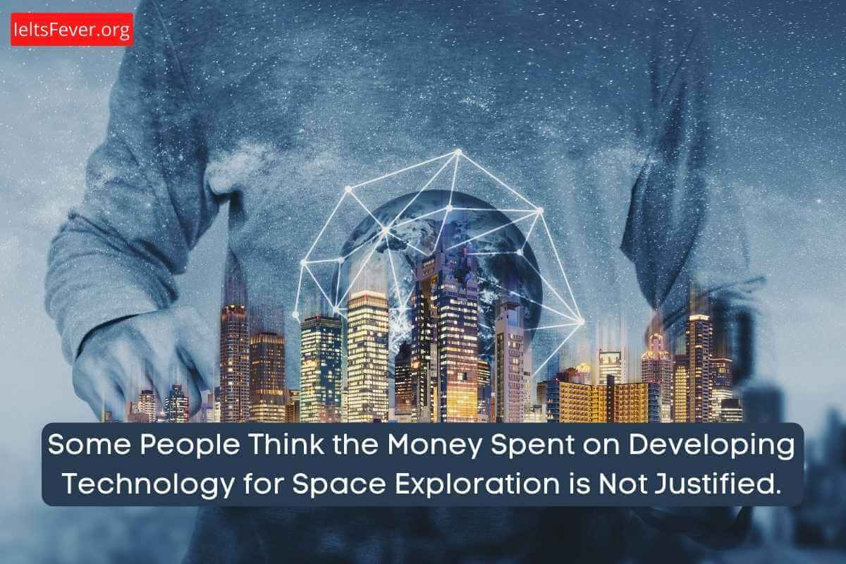 Money Spent on Developing Technology for Space Exploration is Not Justified