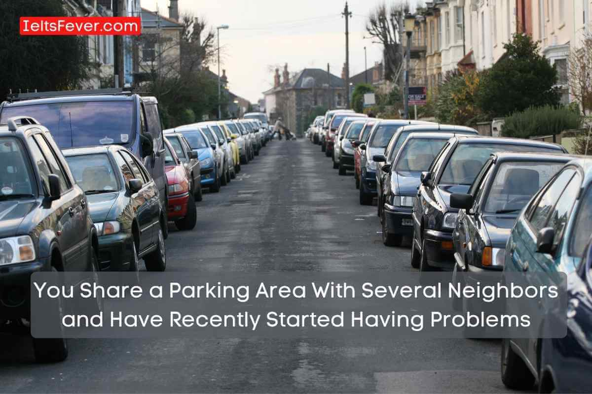 You Share a Parking Area With Several Neighbors and Have Recently Started Having Problems