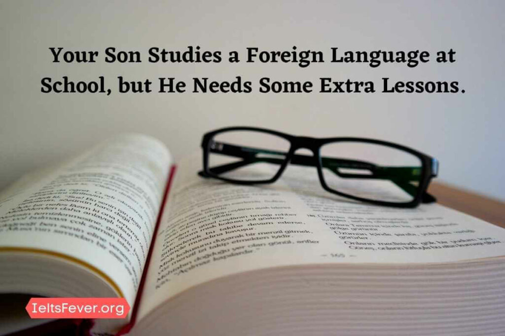 Your Son Studies a Foreign Language at School, but He Needs Some Extra Lessons.
