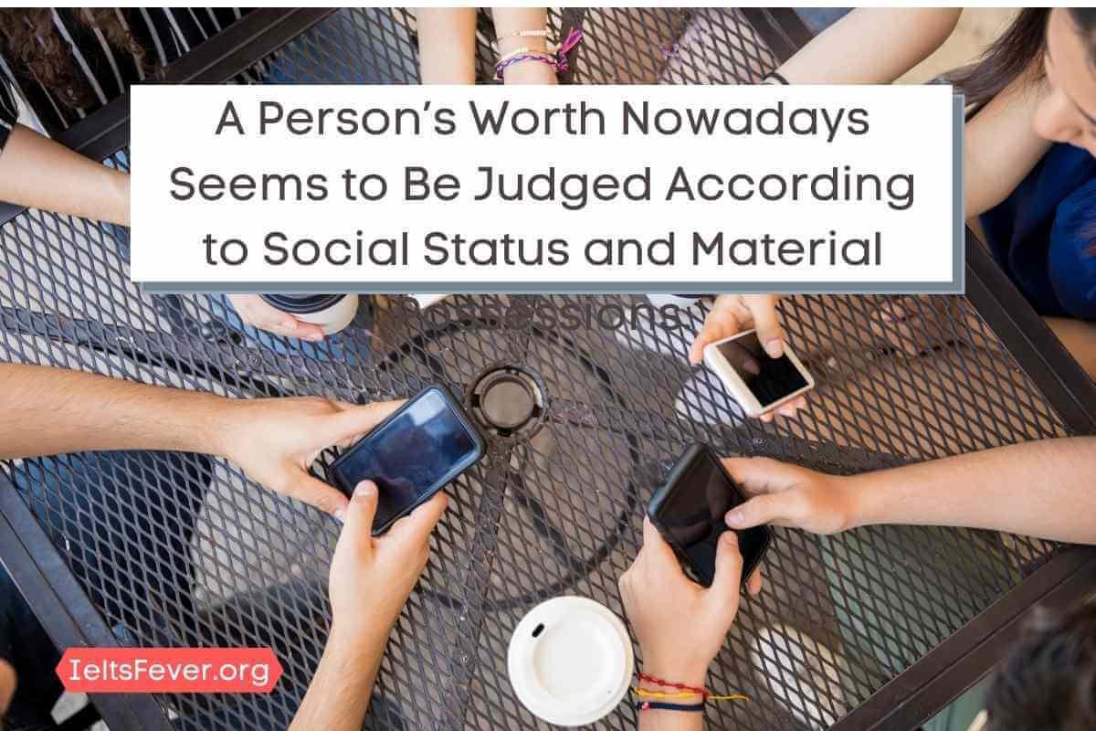 A Person's Worth Nowadays Seems to Be Judged According to Social Status and Material Possessions.