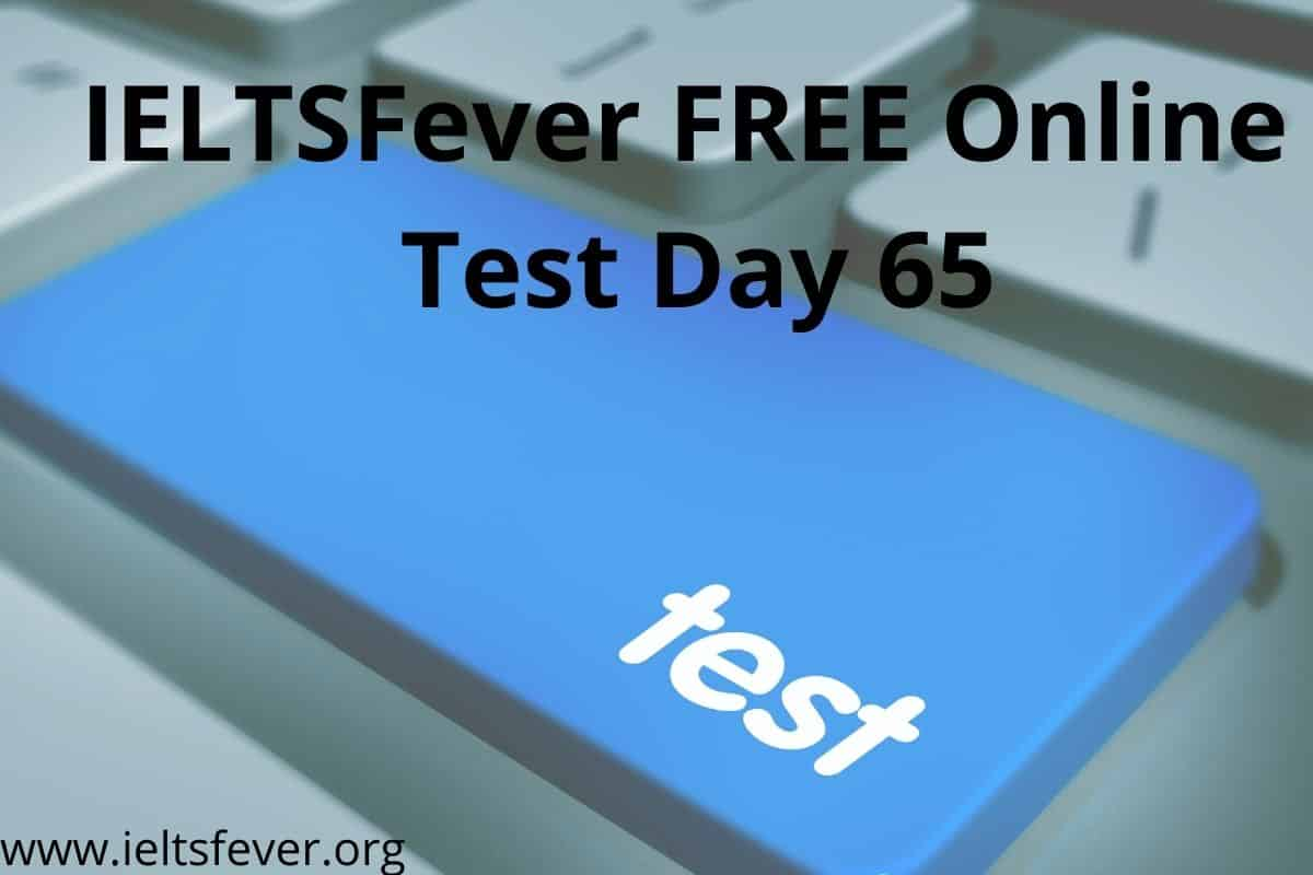IELTSFever FREE Online Test Day 65(23-12-2020)