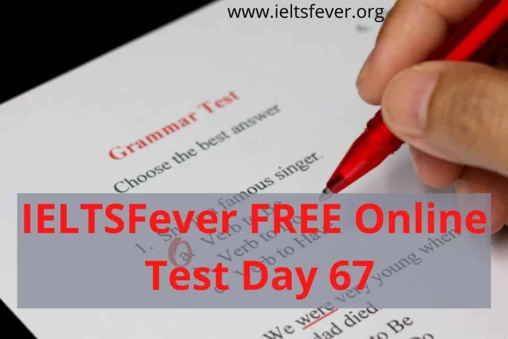 IELTSFever FREE Online Test Day 67(28-12-2020)