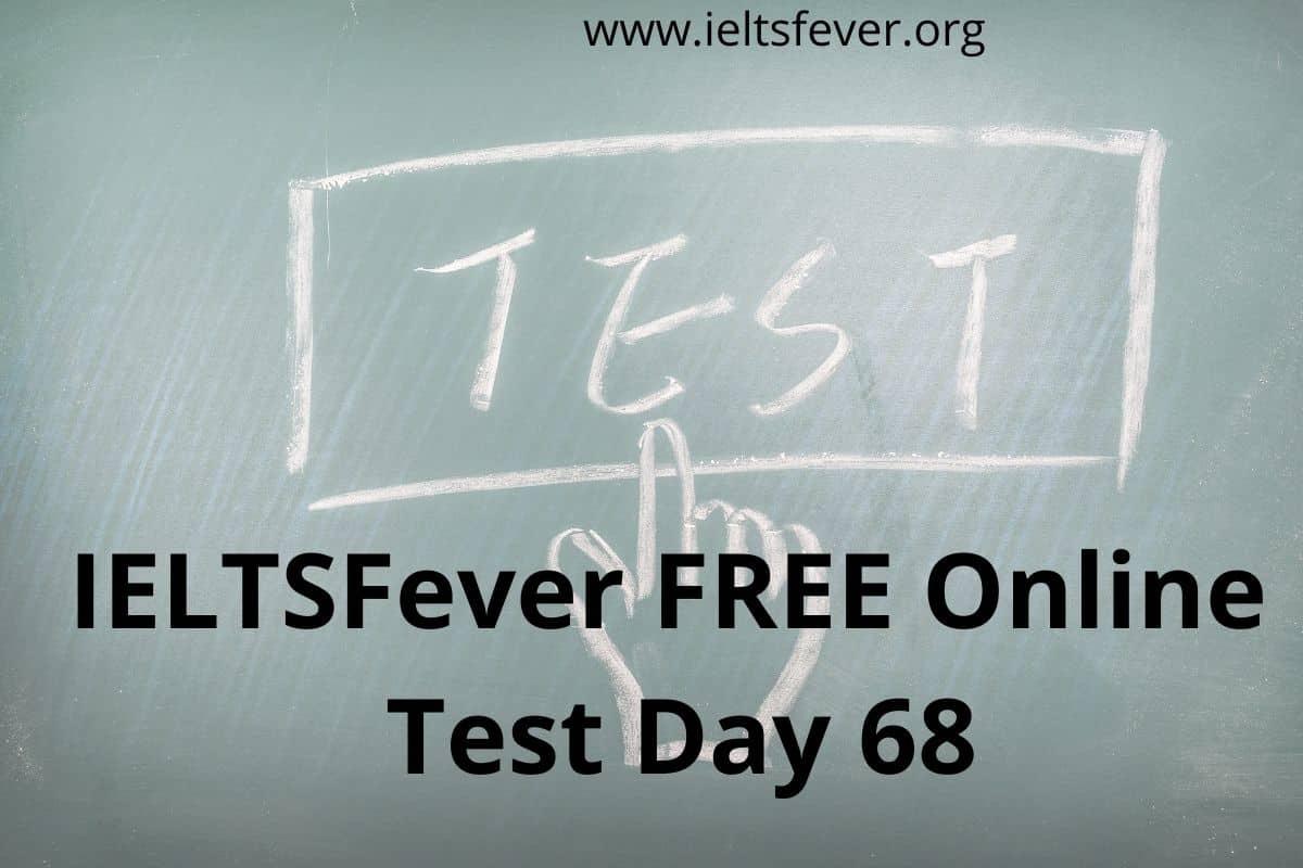 IELTSFever FREE Online Test Day 68(30-12-2020)