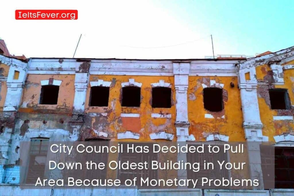City Council Has Decided to Pull Down the Oldest Building in Your Area Because of Monetary Problems