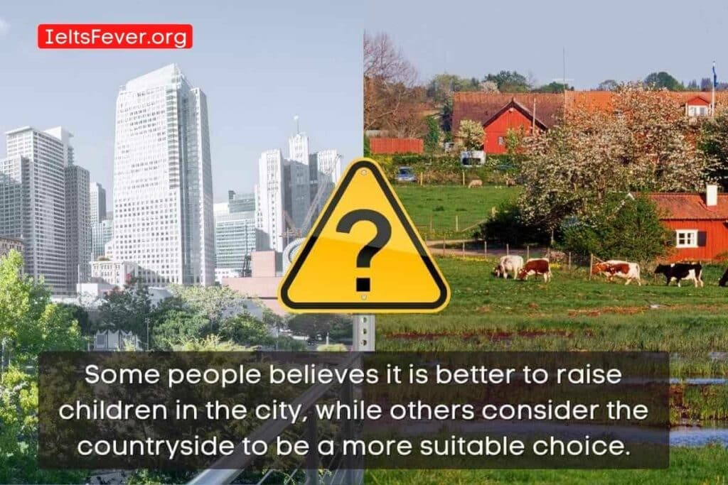 Some People Believe It is Better to Raise Children in the City, While Others Consider the Countryside