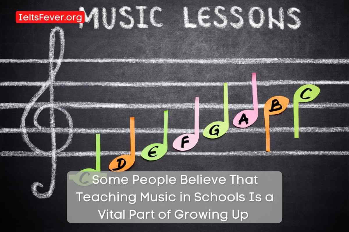 Some People Believe That Teaching Music in Schools Is a Vital Part of Growing Up