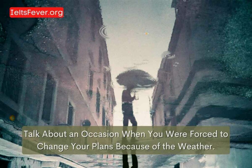 Talk About an Occasion When You Were Forced to Change Your Plans Because of theWeather.