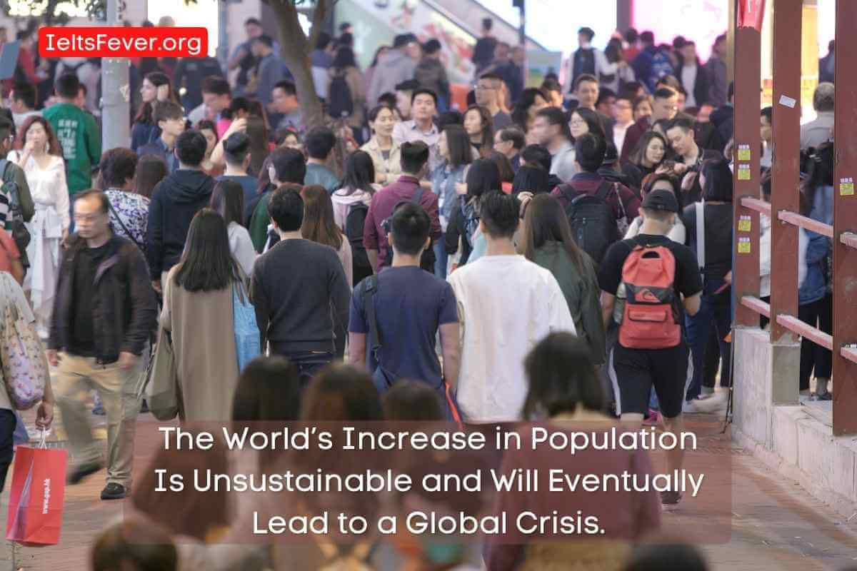 The World's Increase in Population Is Unsustainable and Will Eventually Lead to a Global Crisis.