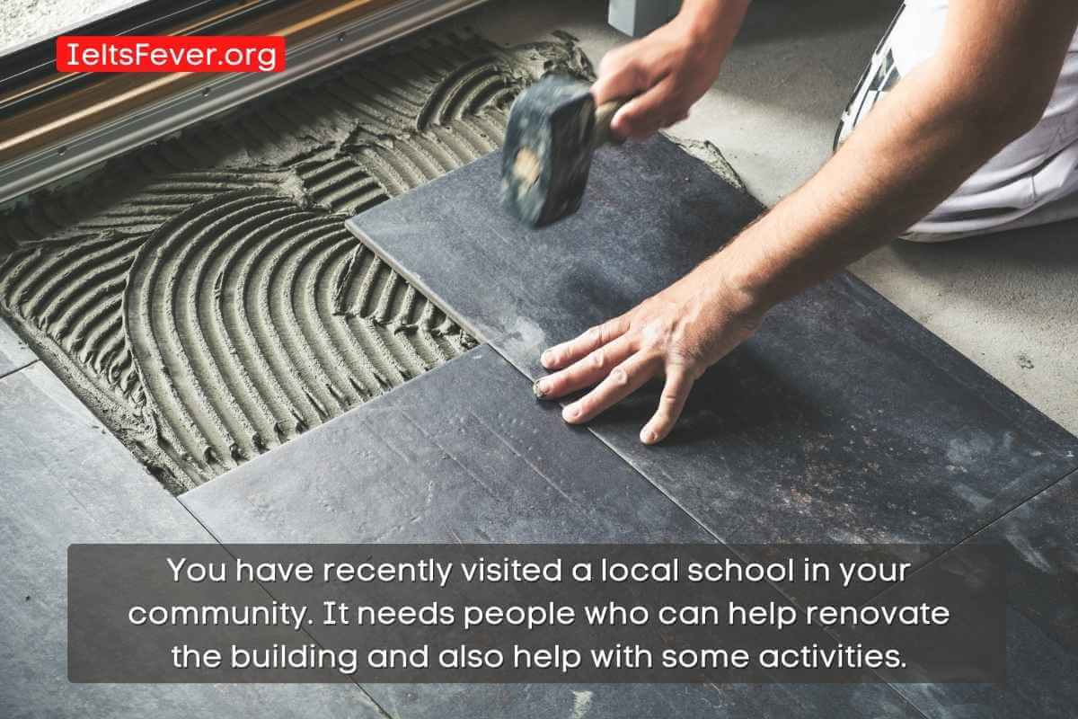 You have recently visited a local school in your community. It needs people who can help renovate the building and also help with some activities.