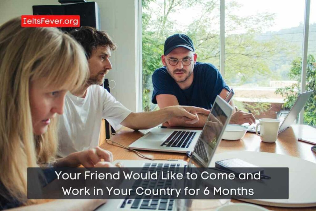 Your Friend Would Like to Come and Work in Your Country for 6 Months