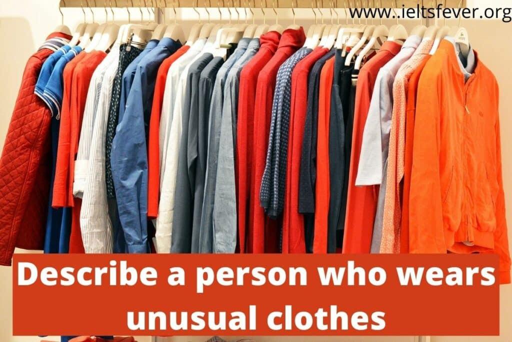 Describe a person who wears unusual clothes