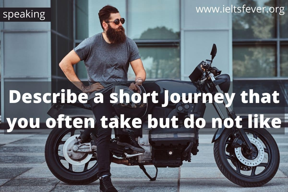 Describe a short Journey that you often take but do not like