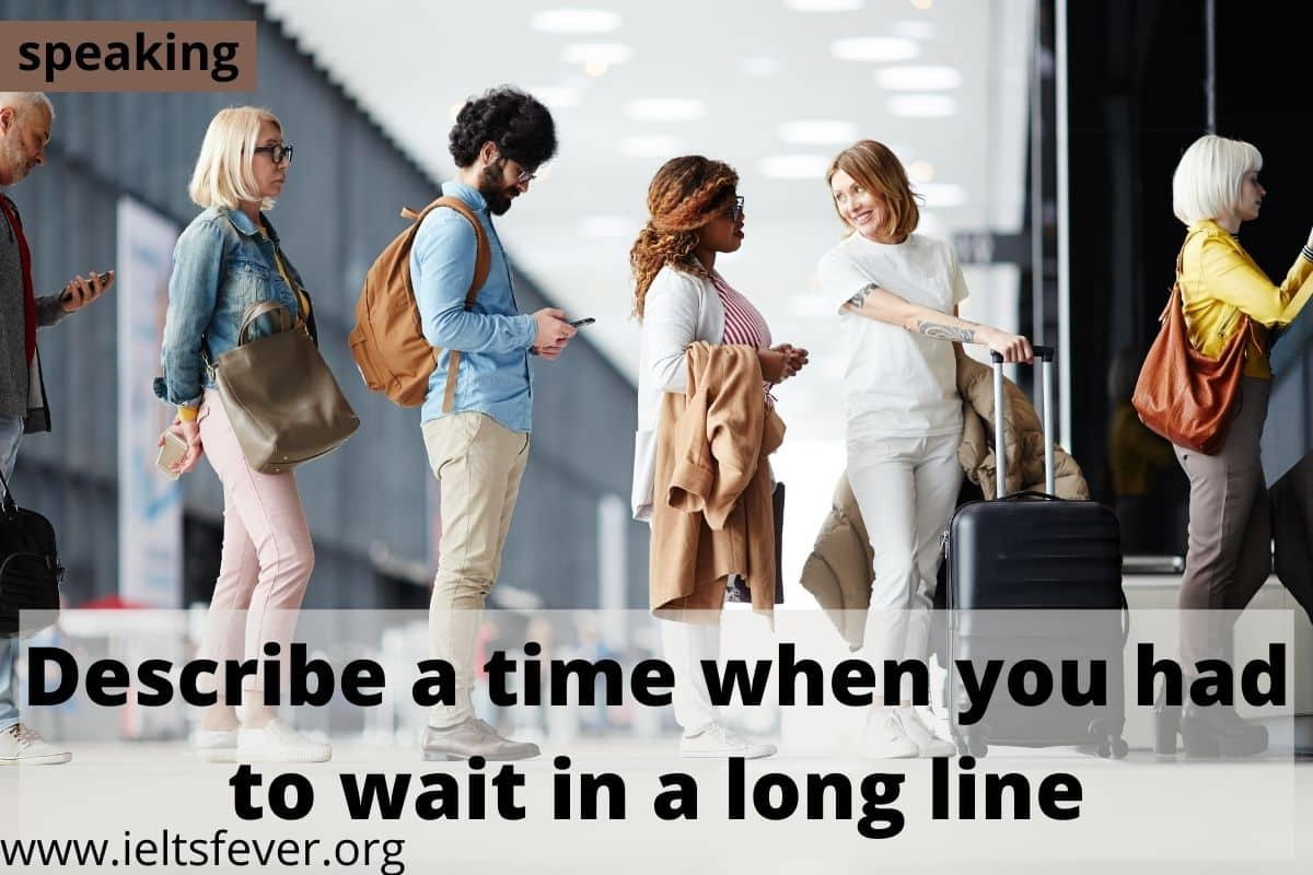 Describe a time when you had to wait in a long line