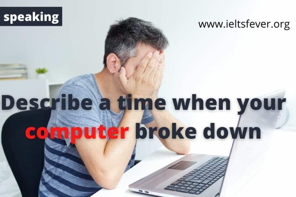 Describe a time when your computer broke down