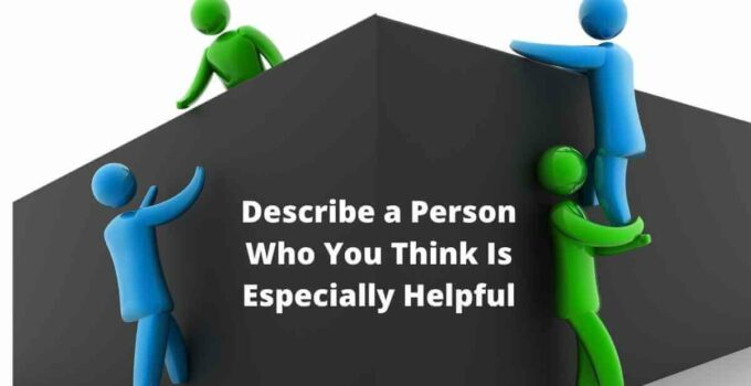 Describe a Person Who You Think Is Especially Helpful