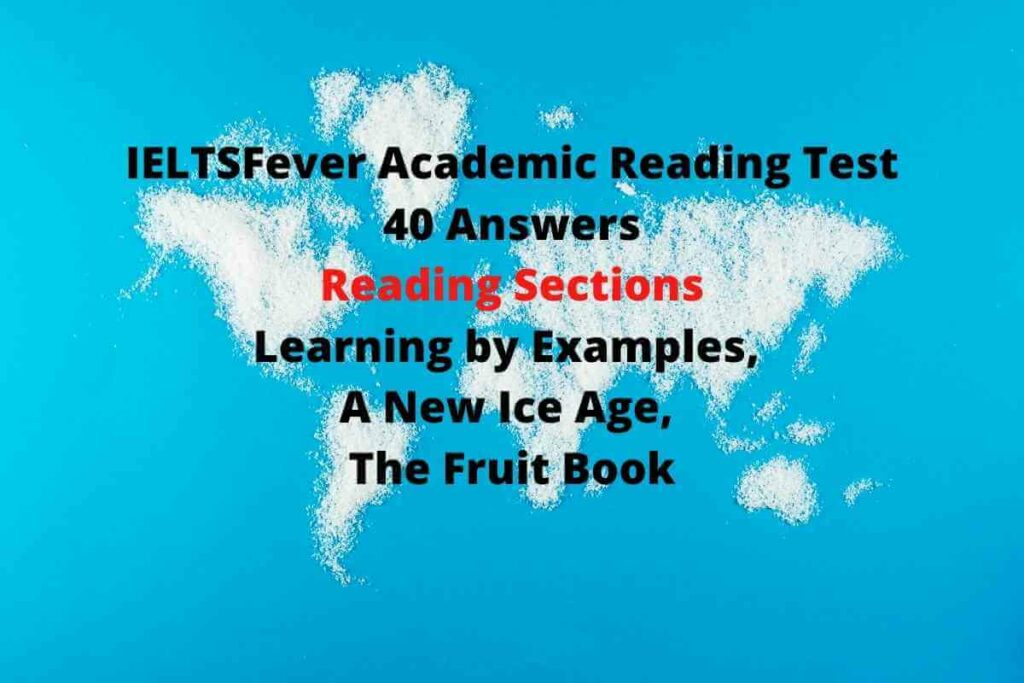 IELTSFever Academic Reading Test 40 Answers ( Passage 1 Learning by Examples, Passage 2 A New Ice Age, Passage 3 The Fruit Book)