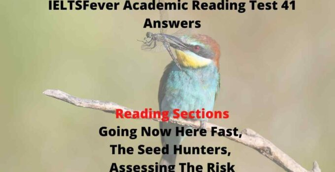 IELTSFever Academic Reading Test 41 Answers ( Passage 1 Going Now Here Fast, Passage 2 The Seed Hunters, Passage 3 Assessing The Risk)