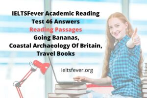 IELTSFever Academic Reading Test 46 Answers ( Passage 1 Going Bananas, Passage 2 Coastal Archaeology Of Britain, Passage 3 Travel Books)
