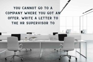 You cannot go to a company where you got an offer. Write a letter to the HR supervisor to