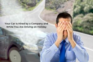 Your Car Is Hired by a Company and While You Are Driving on Holiday