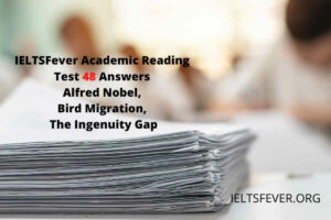 IELTSFever Academic Reading Test 48 Answers ( Passage 1 Alfred Nobel, Passage 2 Bird Migration, Passage 3 The Ingenuity Gap)
