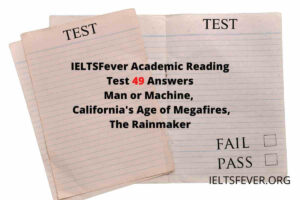 IELTSFever Academic Reading Test 49 Answers ( Passage 1 Man or Machine, Passage 2 California's Age of Megafires, Passage 3 The Rainmaker)