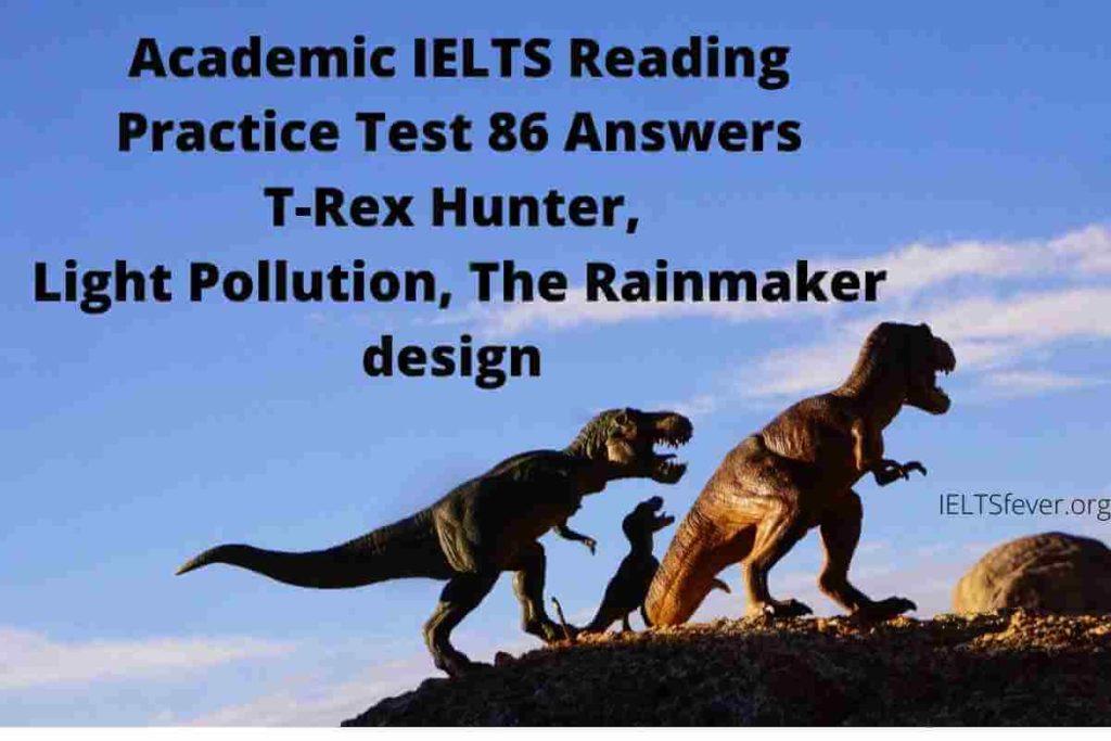 Academic IELTS Reading Practice Test 86 Answers T-Rex Hunter, Light Pollution, The Rainmaker design