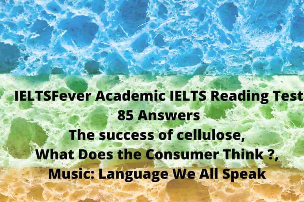 IELTSFever Academic IELTS Reading Test 85 Answers The success of cellulose, What Does the Consumer Think ?, Music: Language We All Speak