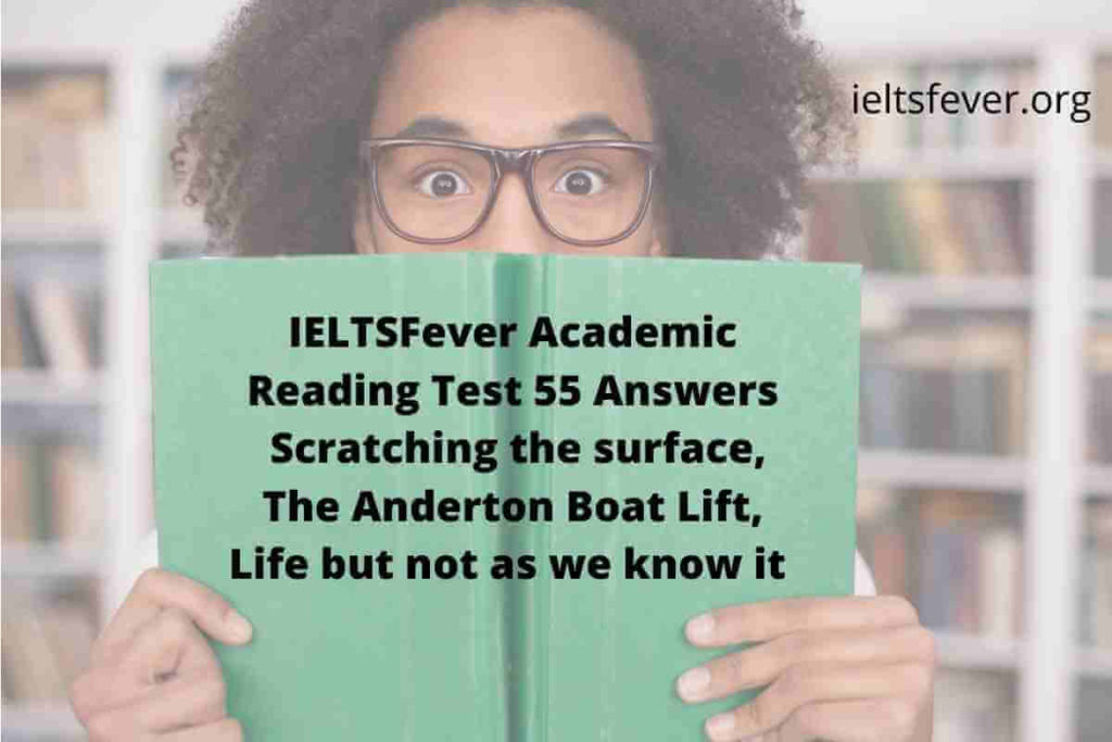 Academic Reading Test 55 Answers ( Passage 1 Scratching the surface, Passage 2 The Anderton Boat Lift, Passage 3 Life but not as we know it)