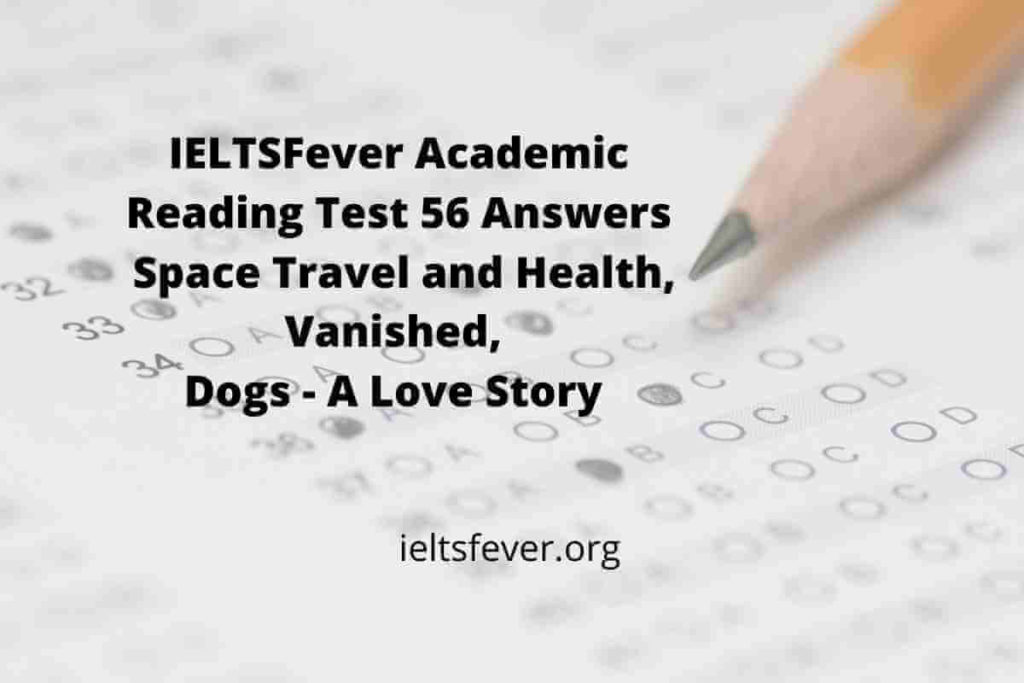 Academic Reading Test 56 Answers ( Passage 1 Space Travel and Health, Passage 2 Vanished, Passage 3 Dogs - A Love Story)