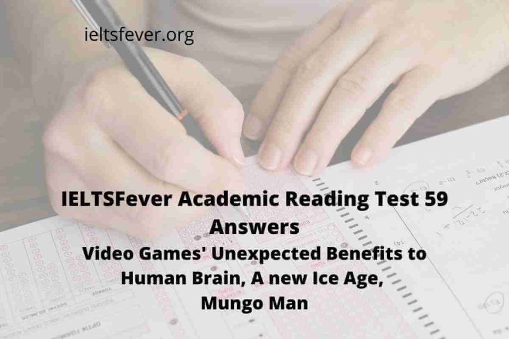 Academic Reading Test 59 Answers Video Games' Unexpected Benefits to Human Brain, A new Ice Age, Mungo Man