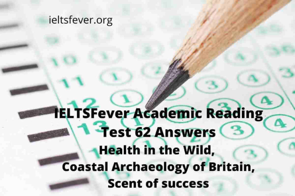 Academic Reading Test 62 Answers ( Passage 1 Health in the Wild, Passage 2 Coastal Archaeology of Britain, Passage 3 Scent of success