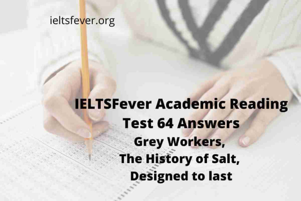 Academic Reading Test 64 Answers Grey Workers, The History of Salt, Designed to last