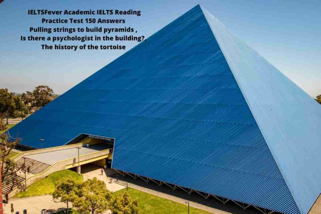 IELTSFever Academic IELTS Reading Practice Test 150 Answers Pulling strings to build pyramids , Is there a psychologist in the building?, The history of the tortoise
