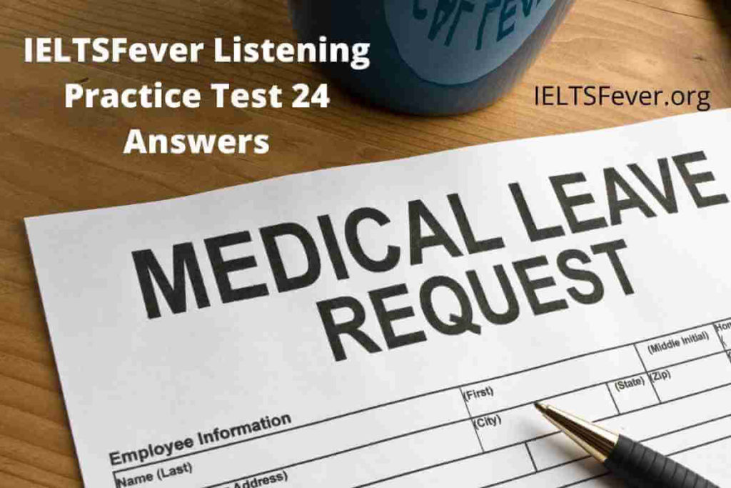 IELTSFever Listening Practice Test 24 Answers ( Section 1 Conversation about Request for Special Leave, Section 2 Conversation between Martha and John About Look After the house While Martha Away, Section 3 Discussion between John and Vijay about filling the Language School Enrollment Form, Section 4 Tom Fisher giving lecturing on traffic management)