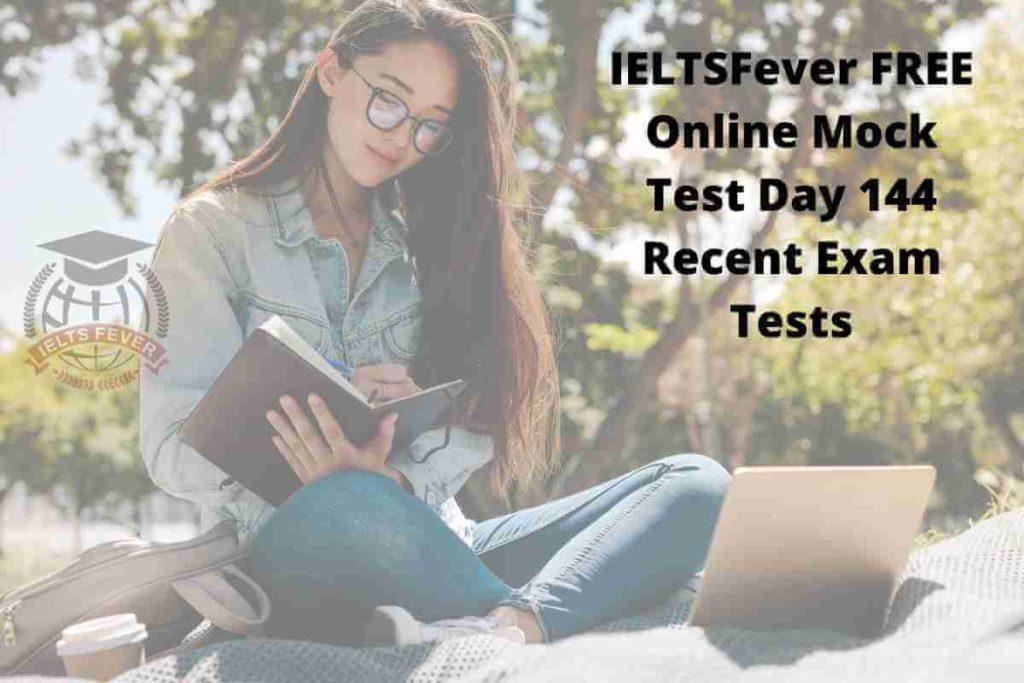 IELTSFever FREE Online Mock Test Day 144 Recent Exam Tests